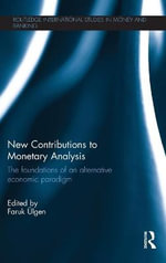 New Contributions to Monetary Analysis : The Foundations of an Alternative Economic Paradigm