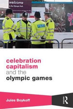 Celebration Capitalism and the Olympic Games - Jules Boykoff