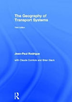 The Geography of Transport Systems : Images and Interpretations from Antiquity to the P... - Jean-Paul Rodrigue
