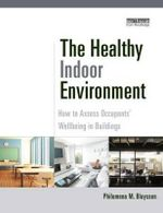 The Healthy Indoor Environment : How to Assess Occupants' Wellbeing in Buildings - Philomena M. Bluyssen