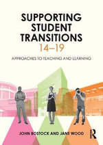 Supporting Student Transitions 14-19 : Approaches to teaching and learning - John Bostock