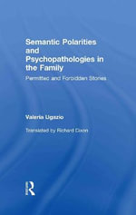 Semantic Polarities and Psychopathologies in the Family : Permitted and Forbidden Stories - Valeria Ugazio