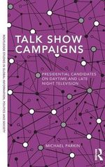 Talk Show Campaigns : Presidential Candidates on Daytime and Late Night Television - Michael Parkin