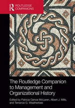 The Routledge Companion to Management and Organizational History : Routledge Companions in Business, Management and Accounting