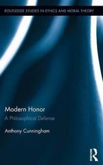 Modern Honor : a Philosophical Defense - Anthony Cunningham