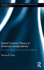 Social Contract Theory in American Jurisprudence : Too Much Liberty and Too Much Authority - Thomas R. Pope