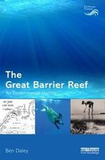 The Great Barrier Reef : An Environmental History - Ben Daley