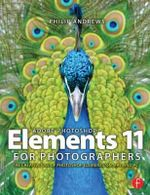 Adobe Photoshop Elements 11 for Photographers : The Creative Use of Photoshop Elements - Philip Andrews