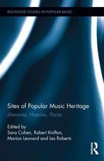 Sites of Popular Music Heritage : Memories, Histories, Places