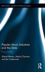 Popular Music Industries and the State : Policy Notes - Shane Homan