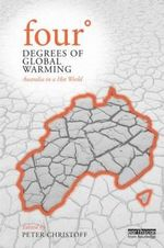 Four Degrees of Global Warming : Australia in a Hot World : 1st Edition