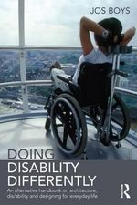 Doing Disability Differently : An Architect's Alternative Manual - Jos Boys