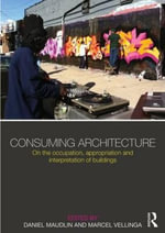 Consuming Architecture : On the Occupation, Appropriation and Interpretation of Buildings
