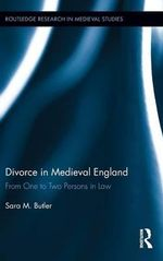 Divorce in Medieval England : From One to Two Persons in Law - Sara M. Butler