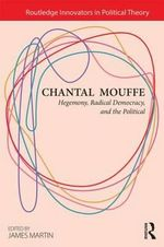 Chantal Mouffe : Hegemony, Radical Democracy, and the Political