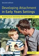 Developing Attachment in Early Years Settings : Nurturing Secure Relationships from Birth to Five Years - Veronica Read