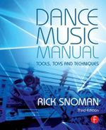 Dance Music Manual : Tools, Toys, and Techniques - Rick Snoman