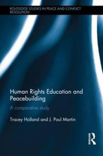Human Rights Education and Peacebuilding : A Comparative Study - Tracey Holland
