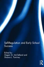 Self-Regulation and Early School Success : Helping Your Child Grow Up Whole