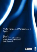 Water Policy and Management in Spain : How George Bush, Ann Richards, and a Bunch of Tink...