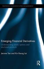 Emerging Financial Derivatives : Understanding exotic options and structured products - Jerome Yen