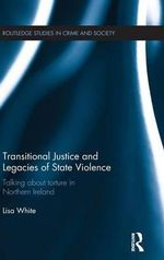 Transitional Justice and Legacies of State Violence : Routledge Studies in Crime and Society - Lisa White