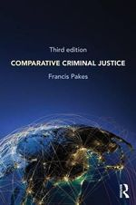 Comparative Criminal Justice : Third Edition - Francis Pakes