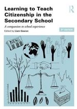Learning to Teach Citizenship in the Secondary School : A Companion to School Experience