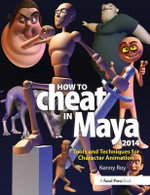 How to Cheat in Maya 2014 : Tools and Techniques for Character Animation - Kenny Roy