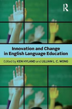 Innovation and Change in English Language Education : Student Experiences, Academic Issues, and Teacher ...