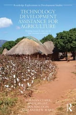 Technology Development Assistance for Agriculture : Putting Research into Use in Low Income Countries - Norman Clark