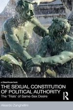 The Sexual Constitution of Political Authority : The 'Trials' of Same-Sex Desire - Aleardo Zanghellini