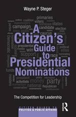 A Citizen S Guide to Presidential Nominations - Wayne Steger