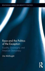 Race and the Politics of the Exception : Equality, Sovereignty, and American Democracy - Utz McKnight