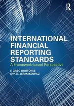 International Financial Reporting Standards : A Framework-Based Perspective - Greg F. Burton