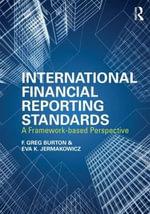 International Financial Reporting Standards : A Framework-Based Perspective - F. Greg Burton