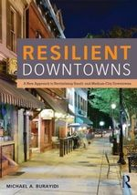 Resilient Downtowns : A New Approach to Revitalizing Small and Medium City Downtowns - Michael A. Burayidi