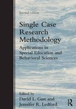 Single Case Research Methodology : Applications in Special Education and Behavioral Sciences