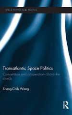 Transatlantic Space Politics : Competition and Cooperation Above the Clouds - Sheng-Chih Wang