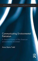 Communicating Environmental Patriotism : A Rhetorical History of the American Environmental Movement - Anne Marie Todd