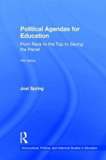 Political Agendas for Education : From Race to the Top to Saving the Planet - Joel Spring