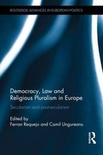Democracy, Law and Religious Pluralism in Europe : Secularism and Post-Secularism