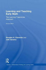 Learning and Teaching Early Math : The Learning Trajectories Approach - Douglas H. Clements