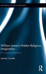 William James's Hidden Religious Imagination : A Universe of Relations - Jeremy Carrette