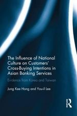 The Influence of National Culture on Customers' Cross-Buying Intentions in Asian Banking Services : Evidence from Korea and Taiwan - Jung Kee Hong