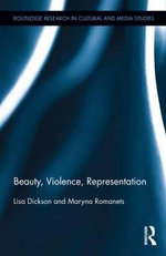 Beauty, Violence, Representation : Interpreting Key Thinkers for the Arts