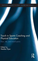 Touch in Sports Coaching and Physical Education : Fear, Risk and Moral Panic