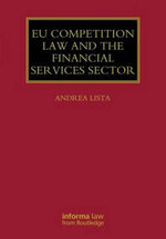 EU Competition Law the Financial Services Sector : A Guide - Andrea Lista
