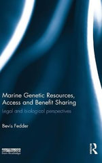 Marine Genetic Resources, Access and Benefit Sharing : Legal and Biological Perspectives - Bevis Fedder