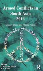 Armed Conflicts in South Asia, 2012 : Uneasy Stasis and Fragile Peace